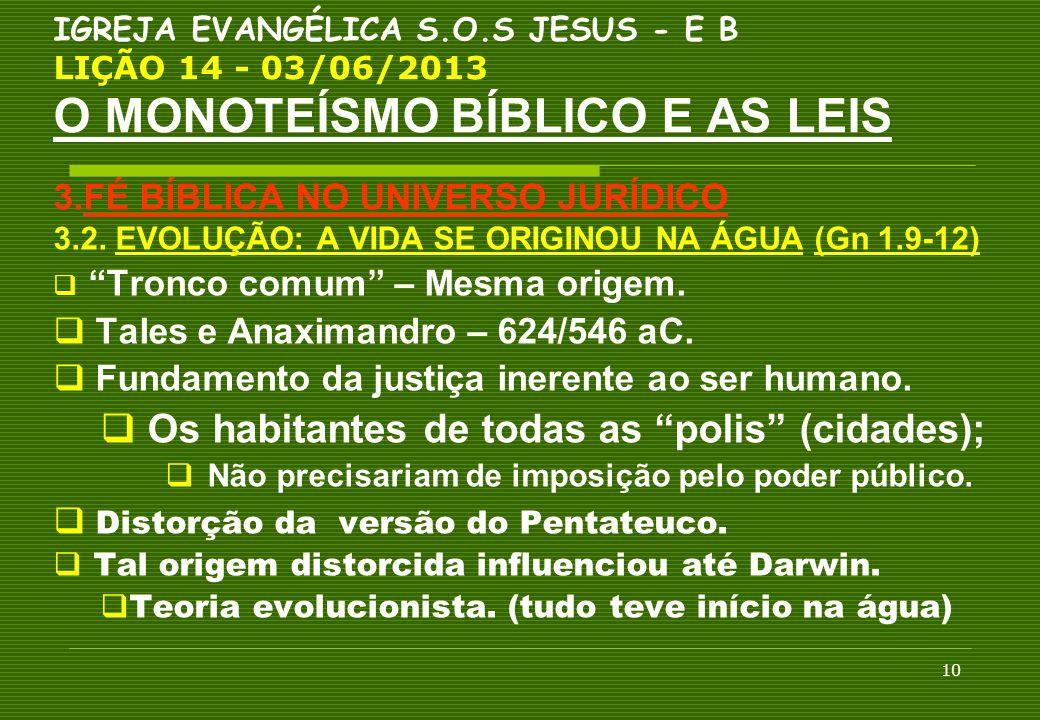 10 IGREJA EVANGÉLICA S.O.S JESUS - E B LIÇÃO 14 - 03/06/2013 O MONOTEÍSMO BÍBLICO E AS LEIS 3.FÉ BÍBLICA NO UNIVERSO JURÍDICO 3.2. EVOLUÇÃO: A VIDA SE