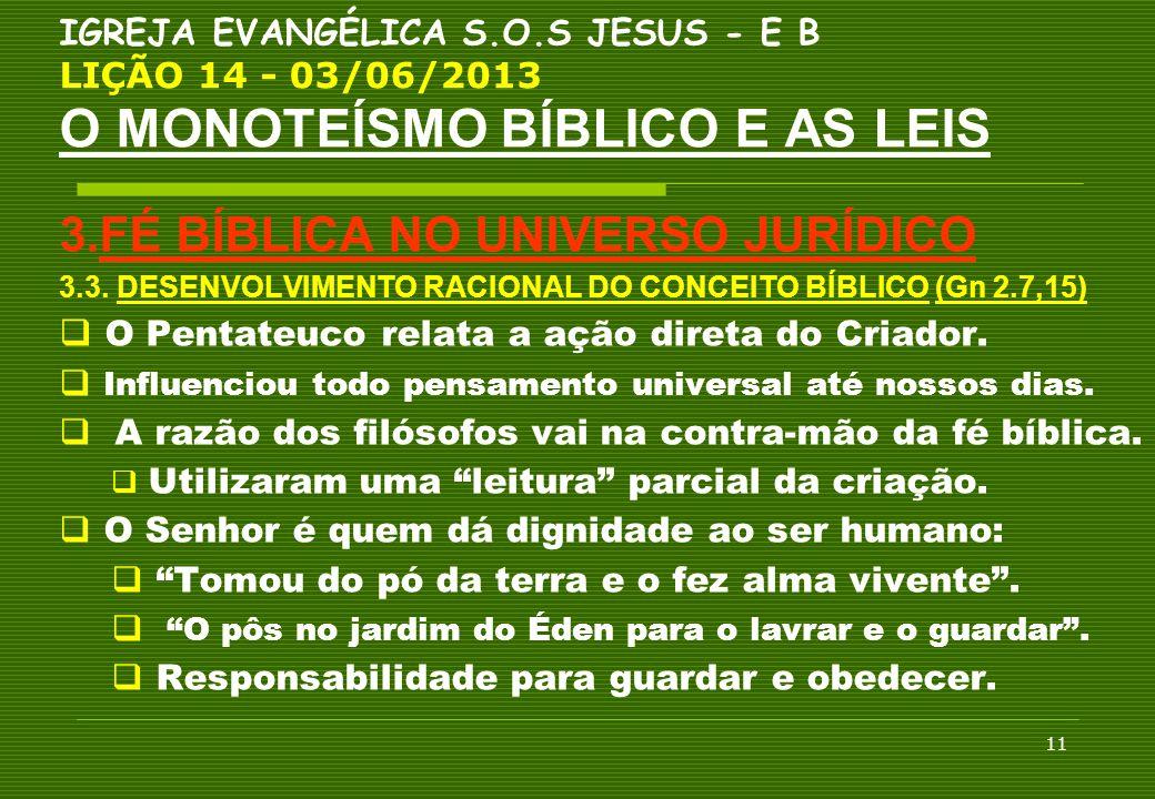 11 IGREJA EVANGÉLICA S.O.S JESUS - E B LIÇÃO 14 - 03/06/2013 O MONOTEÍSMO BÍBLICO E AS LEIS 3.FÉ BÍBLICA NO UNIVERSO JURÍDICO 3.3. DESENVOLVIMENTO RAC