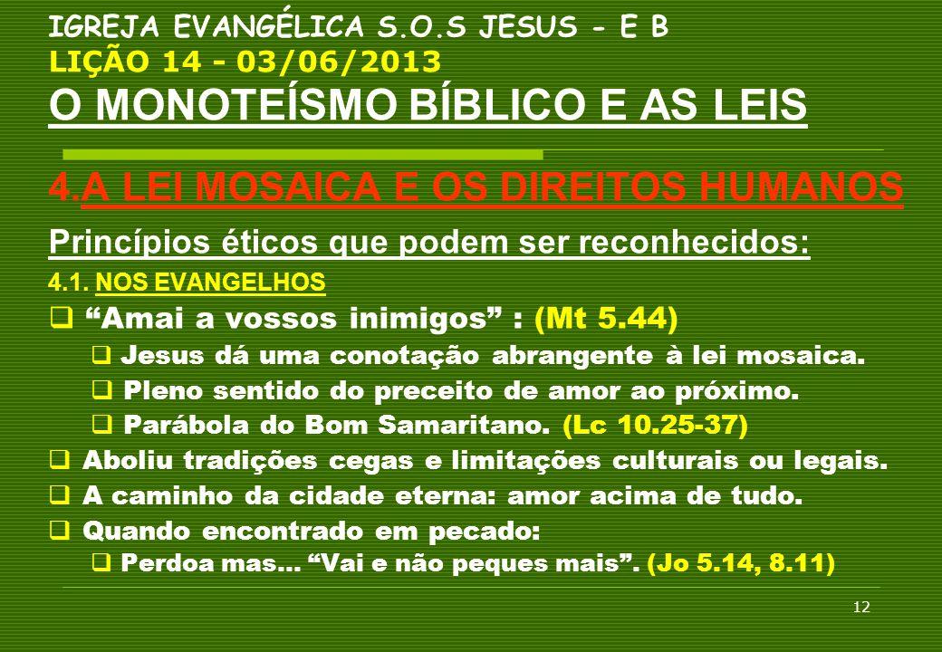 12 IGREJA EVANGÉLICA S.O.S JESUS - E B LIÇÃO 14 - 03/06/2013 O MONOTEÍSMO BÍBLICO E AS LEIS 4.A LEI MOSAICA E OS DIREITOS HUMANOS Princípios éticos qu