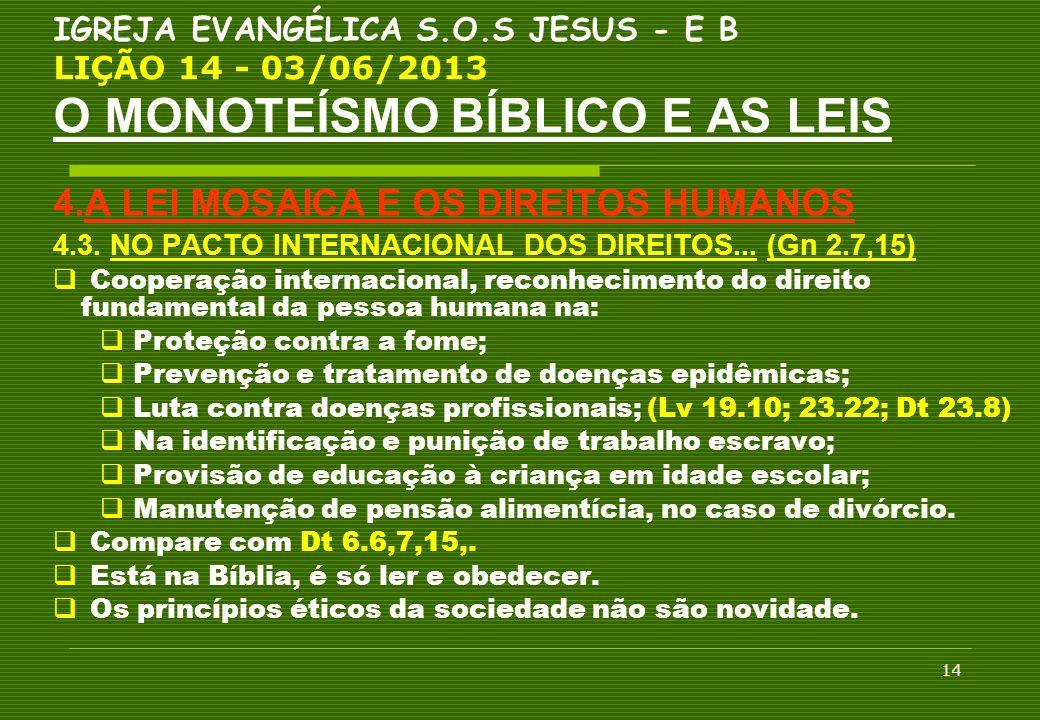 14 IGREJA EVANGÉLICA S.O.S JESUS - E B LIÇÃO 14 - 03/06/2013 O MONOTEÍSMO BÍBLICO E AS LEIS 4.A LEI MOSAICA E OS DIREITOS HUMANOS 4.3. NO PACTO INTERN