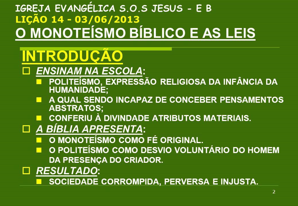 13 IGREJA EVANGÉLICA S.O.S JESUS - E B LIÇÃO 14 - 03/06/2013 O MONOTEÍSMO BÍBLICO E AS LEIS 4.A LEI MOSAICA E OS DIREITOS HUMANOS Princípios éticos que podem ser reconhecidos: 4.2.