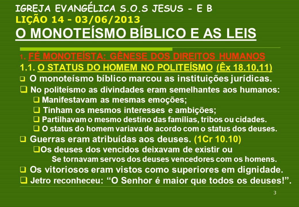 3 IGREJA EVANGÉLICA S.O.S JESUS - E B LIÇÃO 14 - 03/06/2013 O MONOTEÍSMO BÍBLICO E AS LEIS 1. FÉ MONOTEÍSTA: GÊNESE DOS DIREITOS HUMANOS 1.1. O STATUS