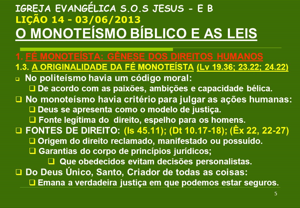 5 IGREJA EVANGÉLICA S.O.S JESUS - E B LIÇÃO 14 - 03/06/2013 O MONOTEÍSMO BÍBLICO E AS LEIS 1. FÉ MONOTEÍSTA: GÊNESE DOS DIREITOS HUMANOS 1.3. A ORIGIN