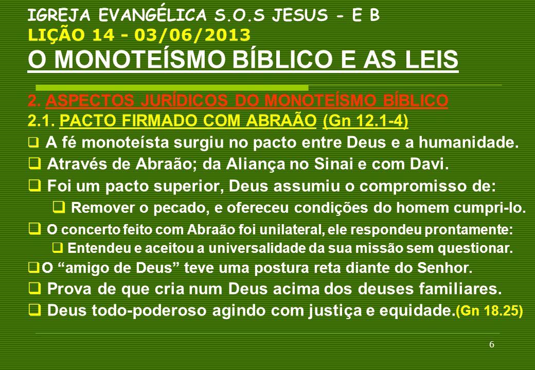 6 IGREJA EVANGÉLICA S.O.S JESUS - E B LIÇÃO 14 - 03/06/2013 O MONOTEÍSMO BÍBLICO E AS LEIS 2. ASPECTOS JURÍDICOS DO MONOTEÍSMO BÍBLICO 2.1. PACTO FIRM