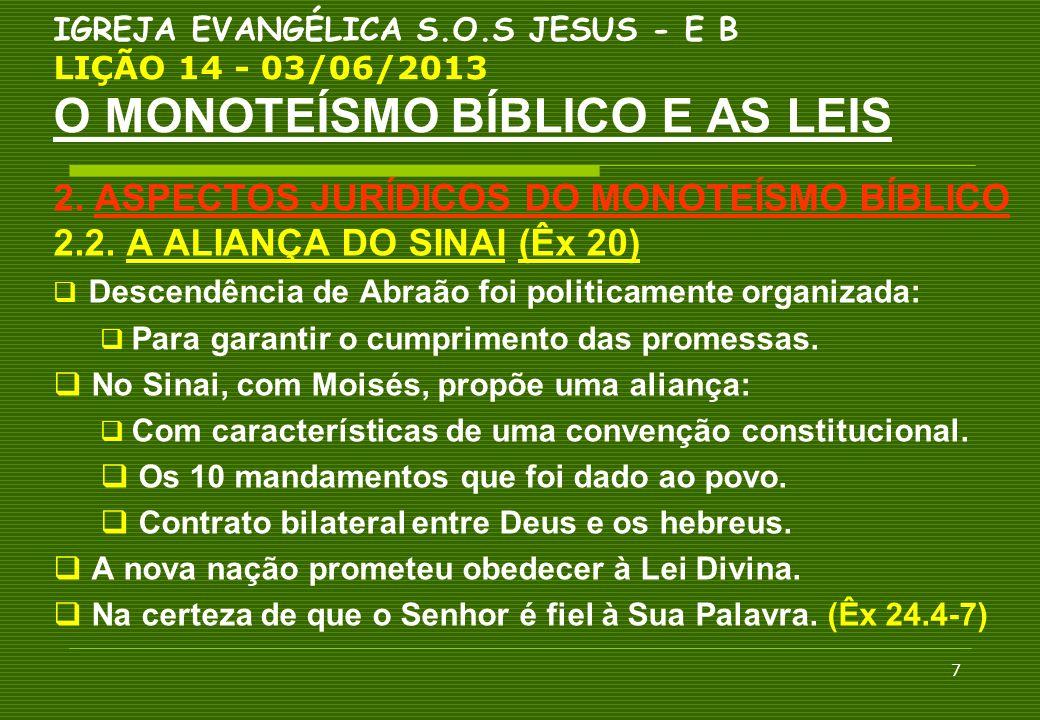 7 IGREJA EVANGÉLICA S.O.S JESUS - E B LIÇÃO 14 - 03/06/2013 O MONOTEÍSMO BÍBLICO E AS LEIS 2. ASPECTOS JURÍDICOS DO MONOTEÍSMO BÍBLICO 2.2. A ALIANÇA