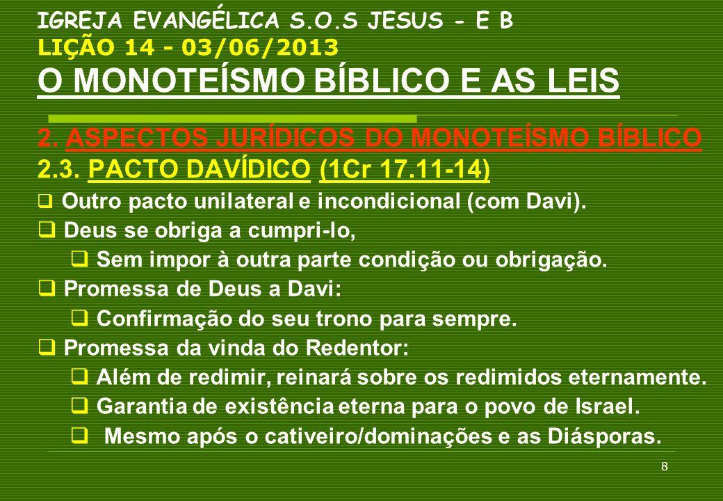 8 IGREJA EVANGÉLICA S.O.S JESUS - E B LIÇÃO 14 - 03/06/2013 O MONOTEÍSMO BÍBLICO E AS LEIS 2. ASPECTOS JURÍDICOS DO MONOTEÍSMO BÍBLICO 2.3. PACTO DAVÍ