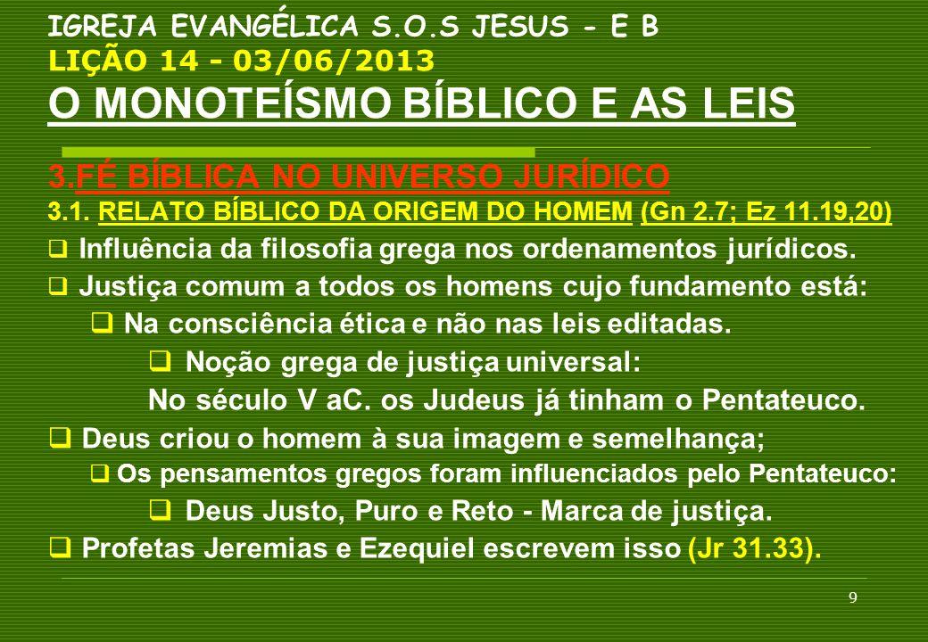 10 IGREJA EVANGÉLICA S.O.S JESUS - E B LIÇÃO 14 - 03/06/2013 O MONOTEÍSMO BÍBLICO E AS LEIS 3.FÉ BÍBLICA NO UNIVERSO JURÍDICO 3.2.
