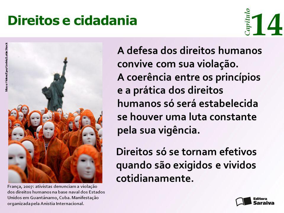 Direitos e cidadania 14 Capítulo A defesa dos direitos humanos convive com sua violação.