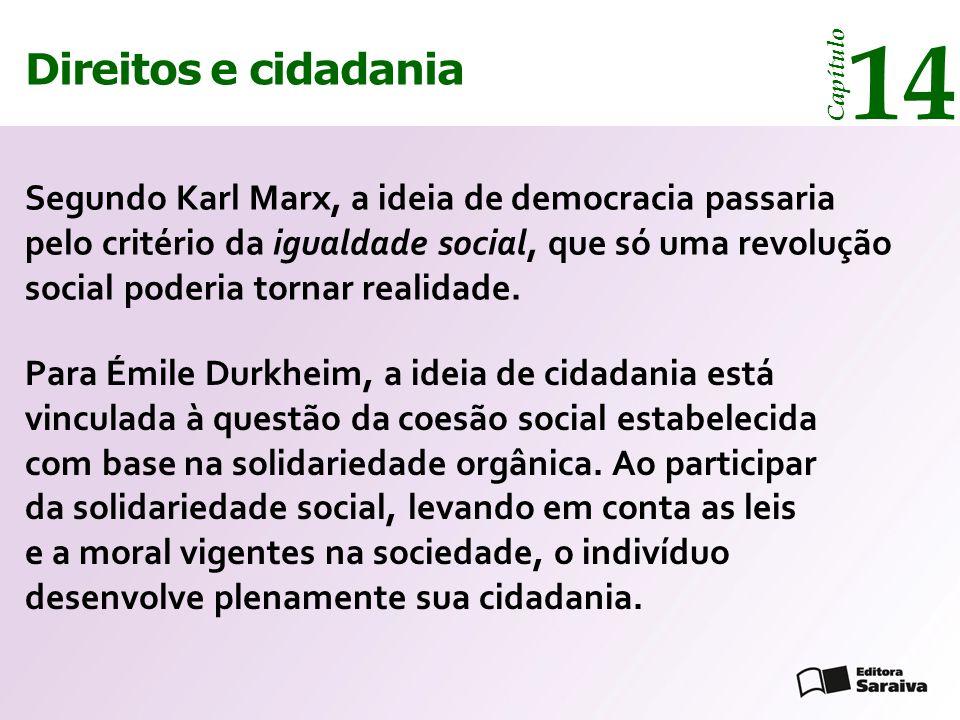 Direitos e cidadania 14 Capítulo Direitos e cidadania 14 Capítulo Segundo Karl Marx, a ideia de democracia passaria pelo critério da igualdade social, que só uma revolução social poderia tornar realidade.