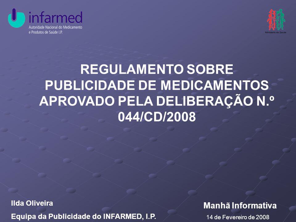 REGULAMENTO SOBRE PUBLICIDADE DE MEDICAMENTOS APROVADO PELA DELIBERAÇÃO N.º 044/CD/2008 Ilda Oliveira Equipa da Publicidade do INFARMED, I.P.