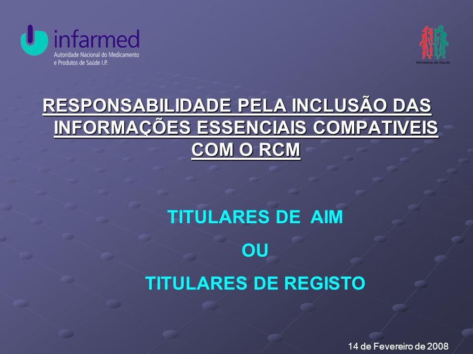 RESPONSABILIDADE PELA INCLUSÃO DAS INFORMAÇÕES ESSENCIAIS COMPATIVEIS COM O RCM TITULARES DE AIM OU TITULARES DE REGISTO 14 de Fevereiro de 2008