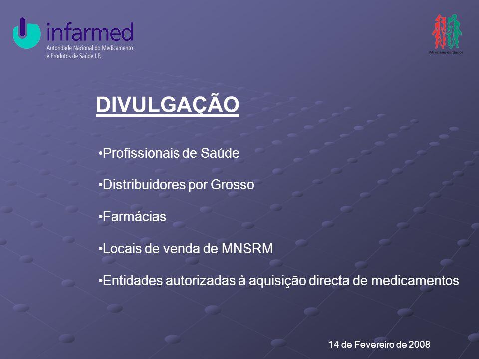 14 de Fevereiro de 2008 DIVULGAÇÃO Profissionais de Saúde Distribuidores por Grosso Farmácias Locais de venda de MNSRM Entidades autorizadas à aquisição directa de medicamentos