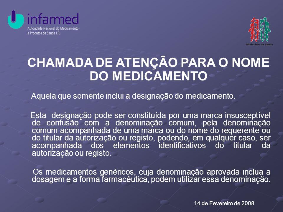 14 de Fevereiro de 2008 CHAMADA DE ATENÇÃO PARA O NOME DO MEDICAMENTO Aquela que somente inclui a designação do medicamento.