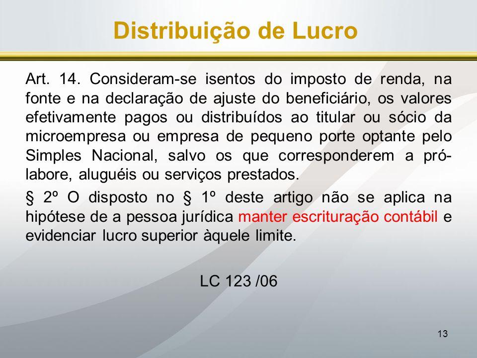 13 Distribuição de Lucro Art. 14. Consideram-se isentos do imposto de renda, na fonte e na declaração de ajuste do beneficiário, os valores efetivamen