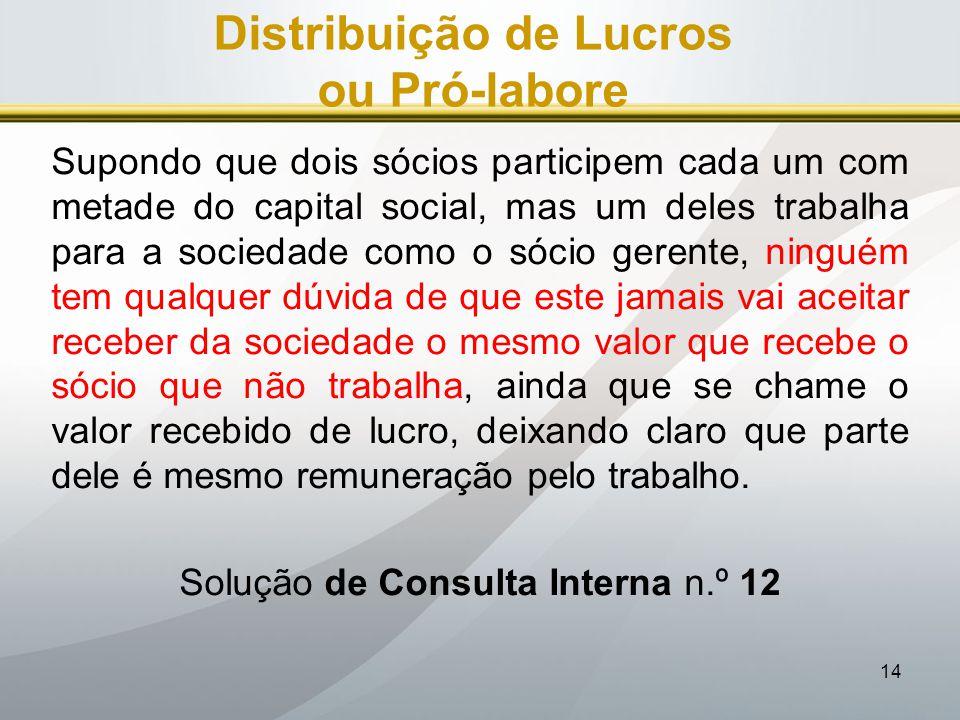 14 Distribuição de Lucros ou Pró-labore Supondo que dois sócios participem cada um com metade do capital social, mas um deles trabalha para a sociedad