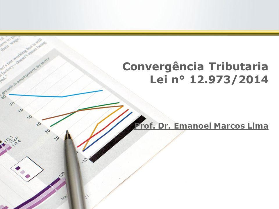 2 Convergência Tributaria Lei n° 12.973/2014 Prof. Dr. Emanoel Marcos Lima