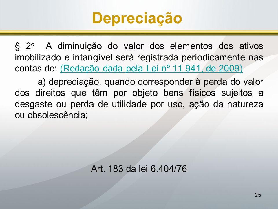 25 Depreciação § 2 o A diminuição do valor dos elementos dos ativos imobilizado e intangível será registrada periodicamente nas contas de: (Redação da
