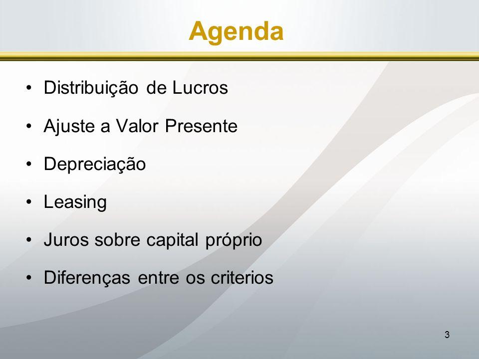 3 Agenda Distribuição de Lucros Ajuste a Valor Presente Depreciação Leasing Juros sobre capital próprio Diferenças entre os criterios
