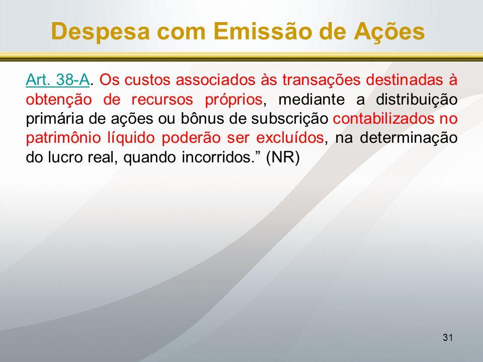 31 Despesa com Emissão de Ações Art. 38-AArt. 38-A. Os custos associados às transações destinadas à obtenção de recursos próprios, mediante a distribu