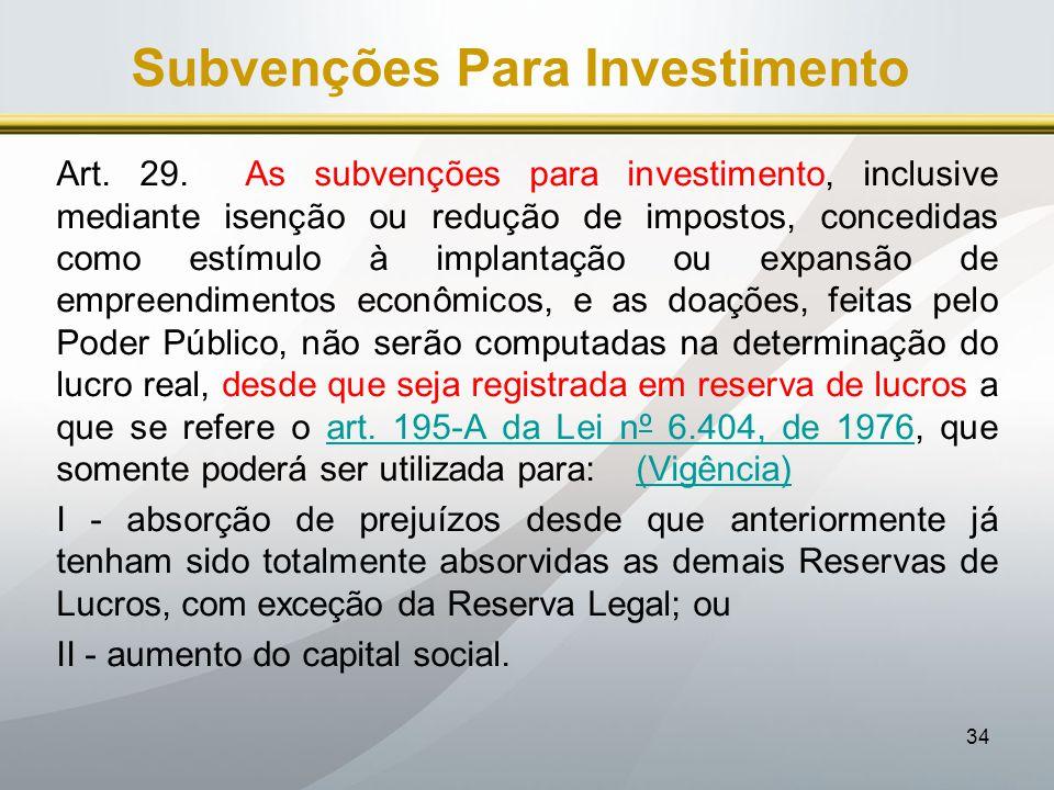 34 Subvenções Para Investimento Art. 29. As subvenções para investimento, inclusive mediante isenção ou redução de impostos, concedidas como estímulo