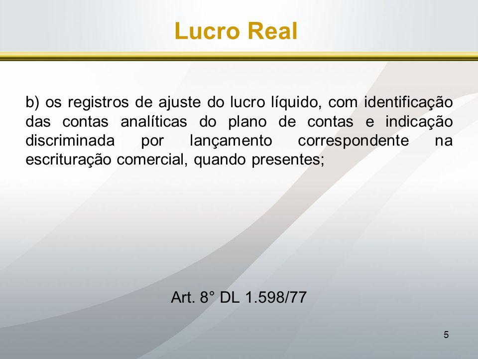 5 Lucro Real b) os registros de ajuste do lucro líquido, com identificação das contas analíticas do plano de contas e indicação discriminada por lança