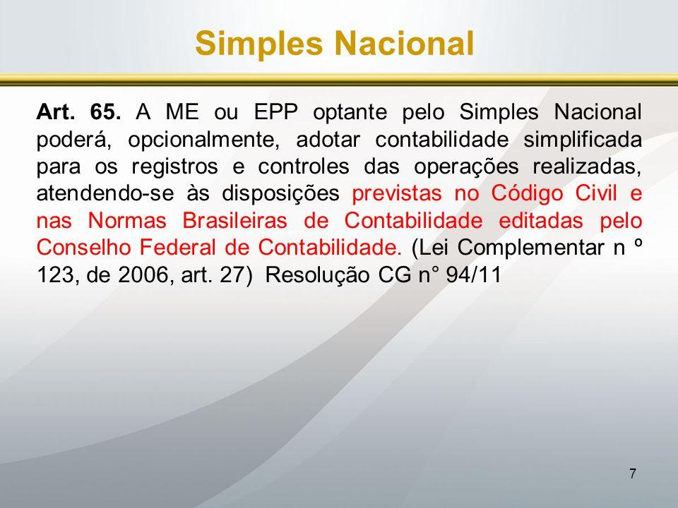7 Simples Nacional Art. 65. A ME ou EPP optante pelo Simples Nacional poderá, opcionalmente, adotar contabilidade simplificada para os registros e con