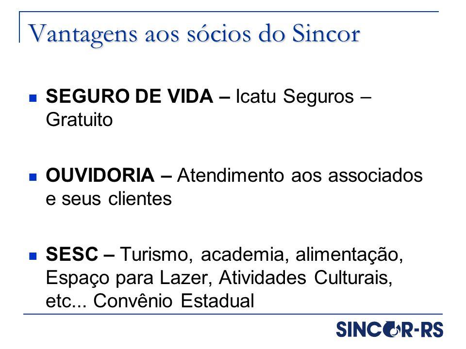 Vantagens aos sócios do Sincor SEGURO DE VIDA – Icatu Seguros – Gratuito OUVIDORIA – Atendimento aos associados e seus clientes SESC – Turismo, academ