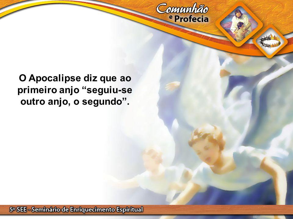 O Apocalipse diz que ao primeiro anjo seguiu-se outro anjo, o segundo .