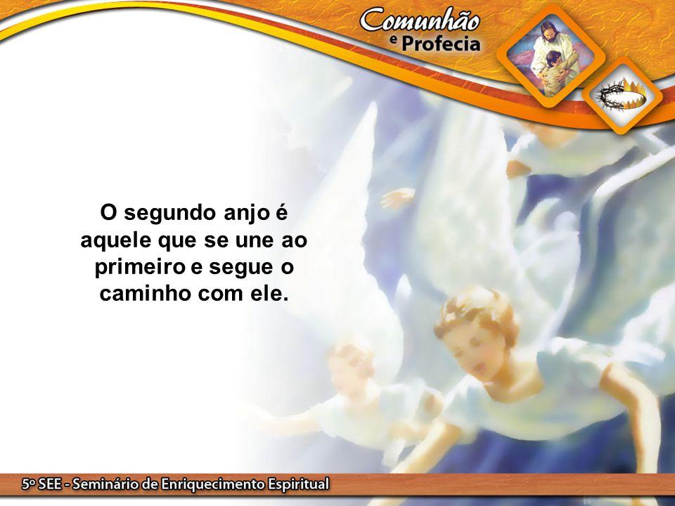 O segundo anjo é aquele que se une ao primeiro e segue o caminho com ele.