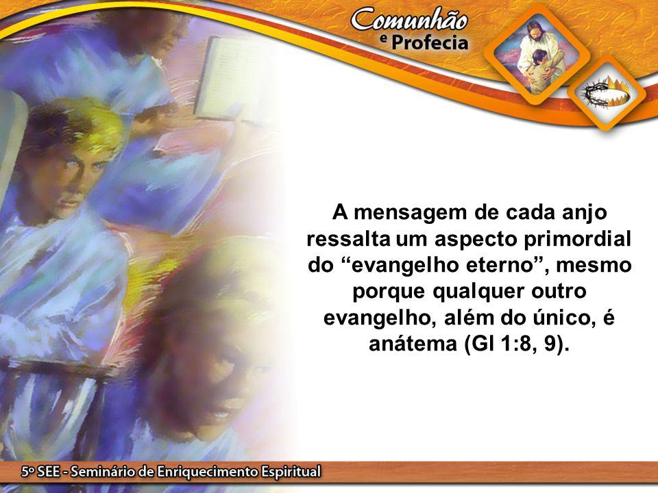 """A mensagem de cada anjo ressalta um aspecto primordial do """"evangelho eterno"""", mesmo porque qualquer outro evangelho, além do único, é anátema (Gl 1:8,"""