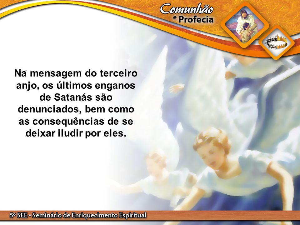 Na mensagem do terceiro anjo, os últimos enganos de Satanás são denunciados, bem como as consequências de se deixar iludir por eles.
