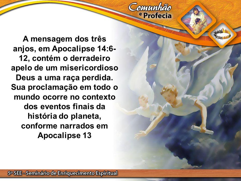 A mensagem dos três anjos, em Apocalipse 14:6- 12, contém o derradeiro apelo de um misericordioso Deus a uma raça perdida. Sua proclamação em todo o m