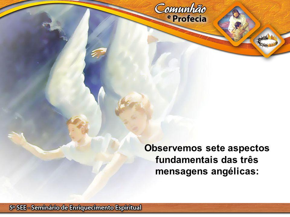 Observemos sete aspectos fundamentais das três mensagens angélicas: