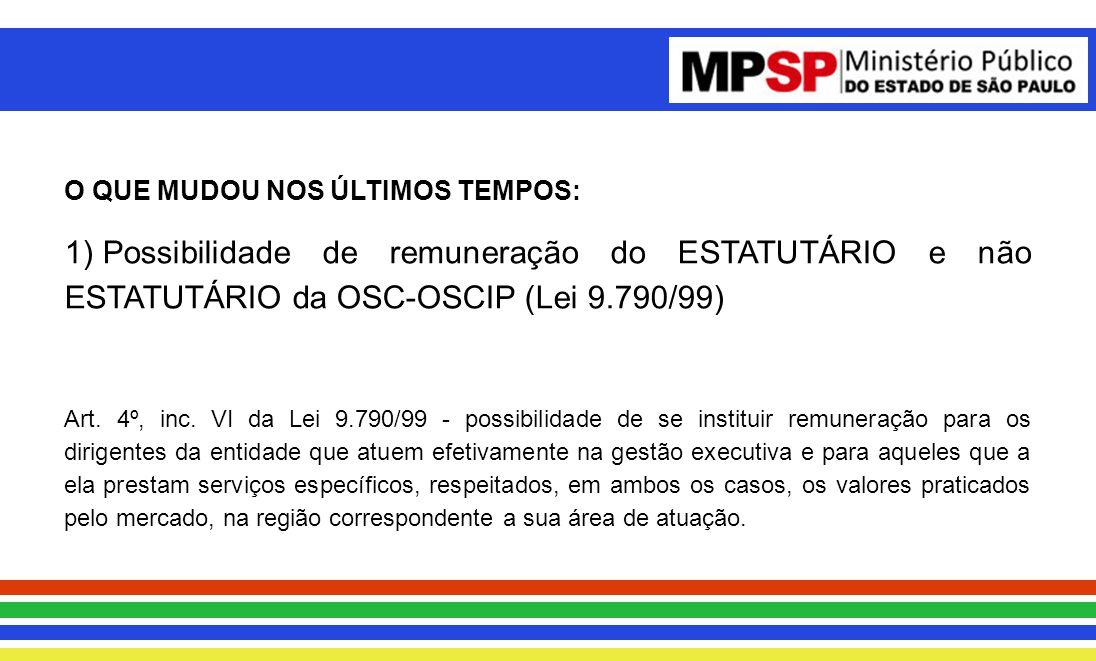 O QUE MUDOU NOS ÚLTIMOS TEMPOS: 1) Possibilidade de remuneração do ESTATUTÁRIO e não ESTATUTÁRIO da OSC-OSCIP (Lei 9.790/99) Art.