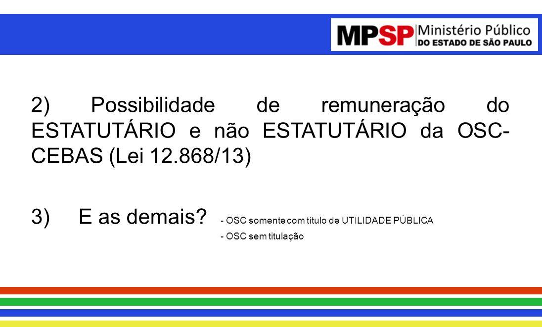 2) Possibilidade de remuneração do ESTATUTÁRIO e não ESTATUTÁRIO da OSC- CEBAS (Lei 12.868/13) 3)E as demais.