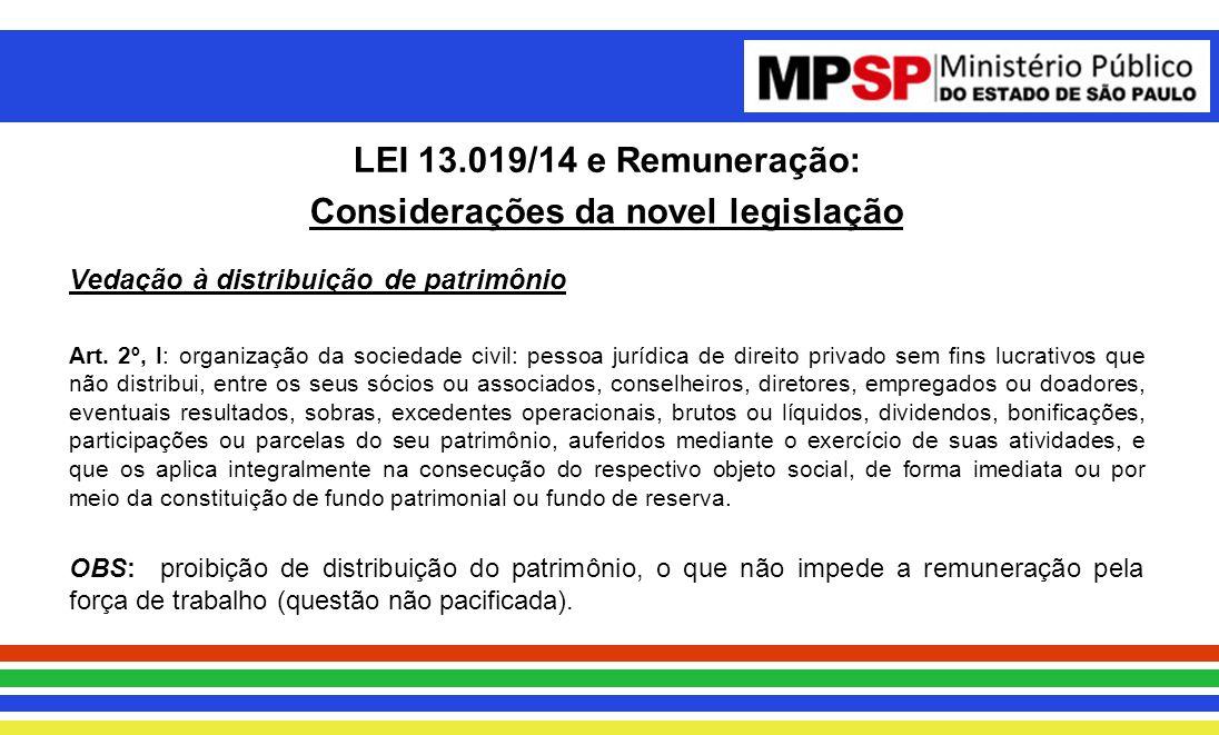LEI 13.019/14 e Remuneração: Considerações da novel legislação Vedação à distribuição de patrimônio Art.