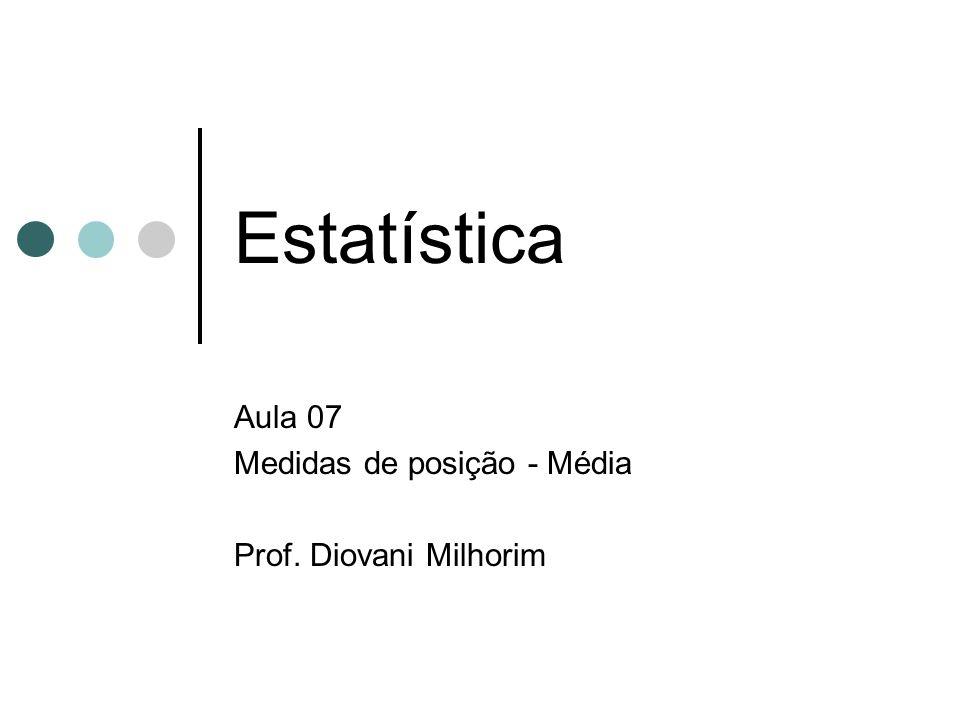 Estatística Aula 07 Medidas de posição - Média Prof. Diovani Milhorim