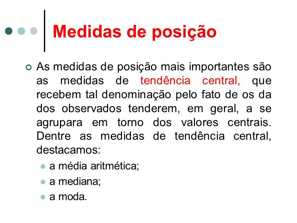 Medidas de posição As medidas de posição mais importantes são as medidas de tendência central, que recebem tal denominação pelo fato de os da dos obse