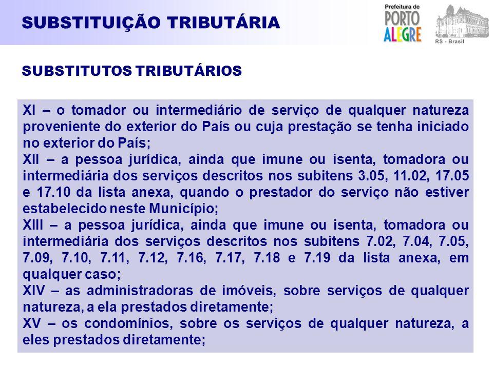 SUBSTITUIÇÃO TRIBUTÁRIA XI – o tomador ou intermediário de serviço de qualquer natureza proveniente do exterior do País ou cuja prestação se tenha ini