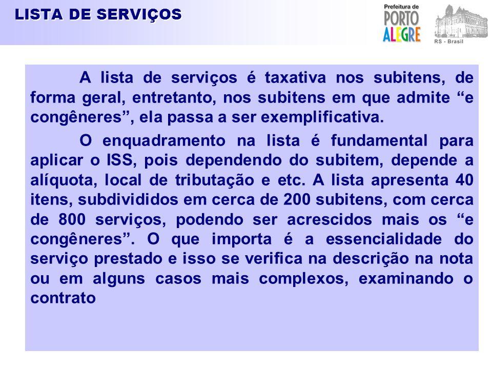 """LISTA DE SERVIÇOS A lista de serviços é taxativa nos subitens, de forma geral, entretanto, nos subitens em que admite """"e congêneres"""", ela passa a ser"""