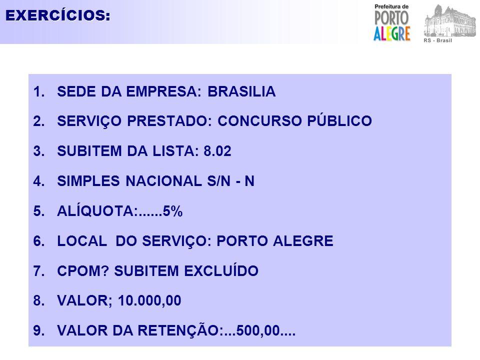 EXERCÍCIOS: 1.SEDE DA EMPRESA: BRASILIA 2.SERVIÇO PRESTADO: CONCURSO PÚBLICO 3.SUBITEM DA LISTA: 8.02 4.SIMPLES NACIONAL S/N - N 5.ALÍQUOTA:......5% 6