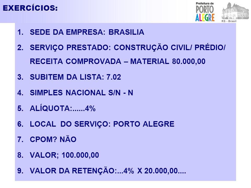 EXERCÍCIOS: 1.SEDE DA EMPRESA: BRASILIA 2.SERVIÇO PRESTADO: CONSTRUÇÃO CIVIL/ PRÉDIO/ RECEITA COMPROVADA – MATERIAL 80.000,00 3.SUBITEM DA LISTA: 7.02