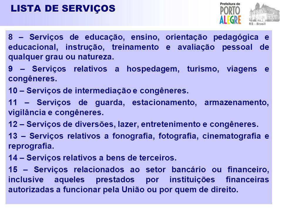 LISTA DE SERVIÇOS 8 – Serviços de educação, ensino, orientação pedagógica e educacional, instrução, treinamento e avaliação pessoal de qualquer grau o
