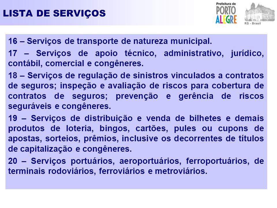 LISTA DE SERVIÇOS 16 – Serviços de transporte de natureza municipal. 17 – Serviços de apoio técnico, administrativo, jurídico, contábil, comercial e c
