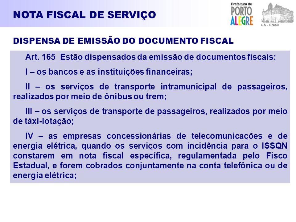 NOTA FISCAL DE SERVIÇO DISPENSA DE EMISSÃO DO DOCUMENTO FISCAL Art. 165 Estão dispensados da emissão de documentos fiscais: I – os bancos e as institu