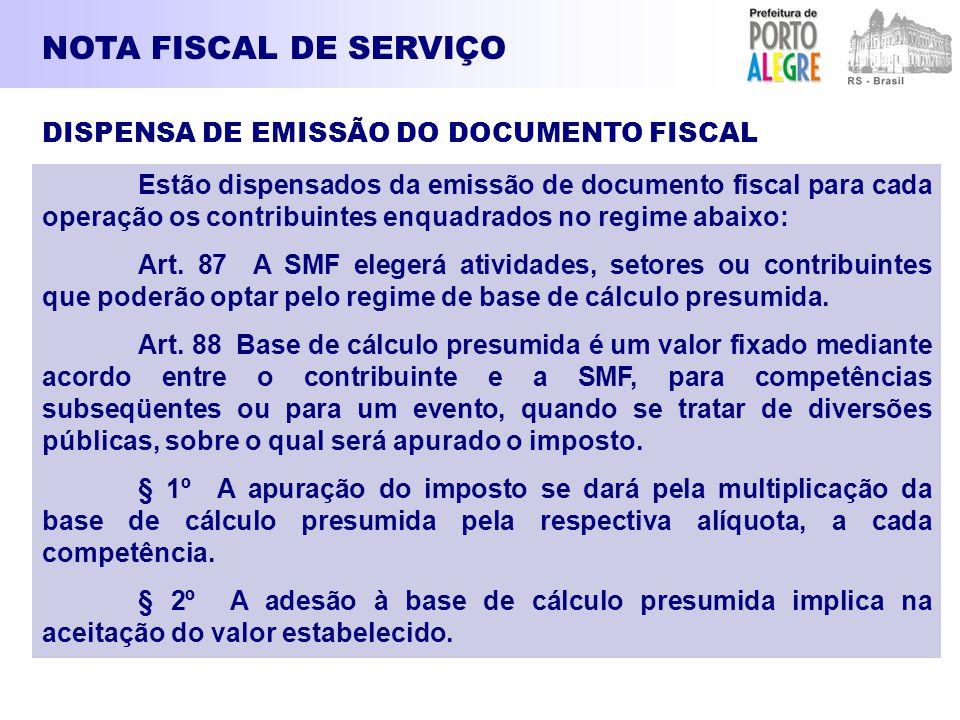 NOTA FISCAL DE SERVIÇO DISPENSA DE EMISSÃO DO DOCUMENTO FISCAL Estão dispensados da emissão de documento fiscal para cada operação os contribuintes en
