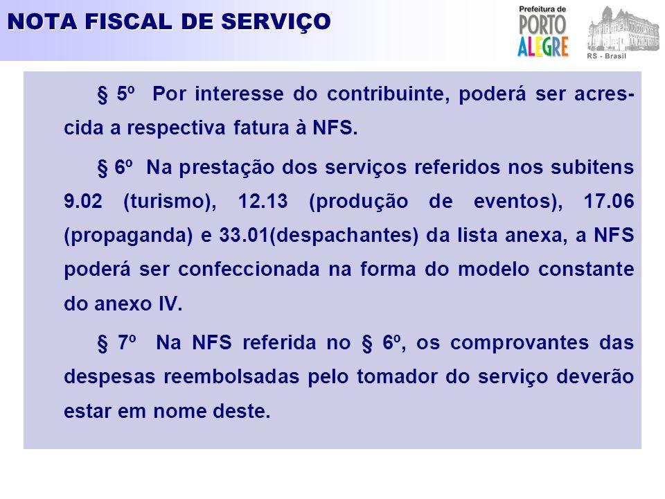 NOTA FISCAL DE SERVIÇO § 5º Por interesse do contribuinte, poderá ser acres- cida a respectiva fatura à NFS. § 6º Na prestação dos serviços referidos