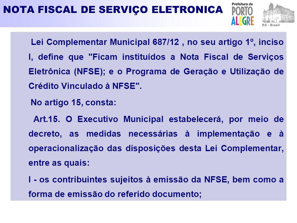 NOTA FISCAL DE SERVIÇO ELETRONICA Lei Complementar Municipal 687/12, no seu artigo 1º, inciso I, define que