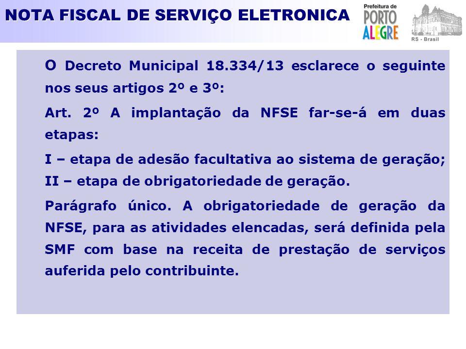 NOTA FISCAL DE SERVIÇO ELETRONICA O Decreto Municipal 18.334/13 esclarece o seguinte nos seus artigos 2º e 3º: Art. 2º A implantação da NFSE far-se-á