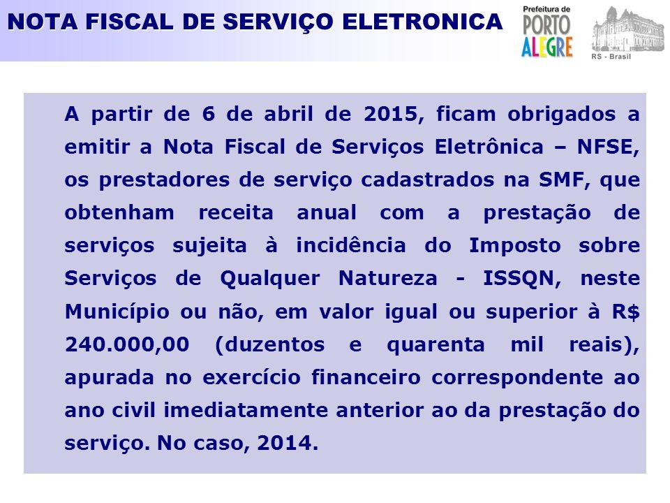 NOTA FISCAL DE SERVIÇO ELETRONICA A partir de 6 de abril de 2015, ficam obrigados a emitir a Nota Fiscal de Serviços Eletrônica – NFSE, os prestadores